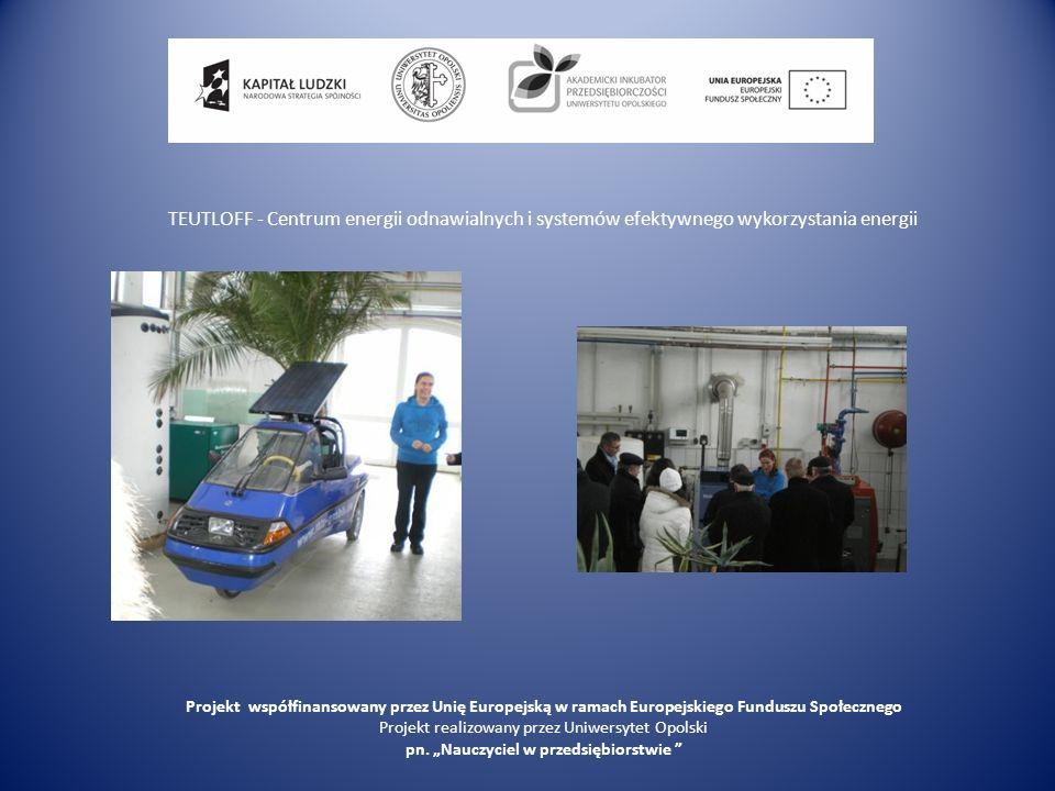 TEUTLOFF - Centrum energii odnawialnych i systemów efektywnego wykorzystania energii Projekt współfinansowany przez Unię Europejską w ramach Europejsk