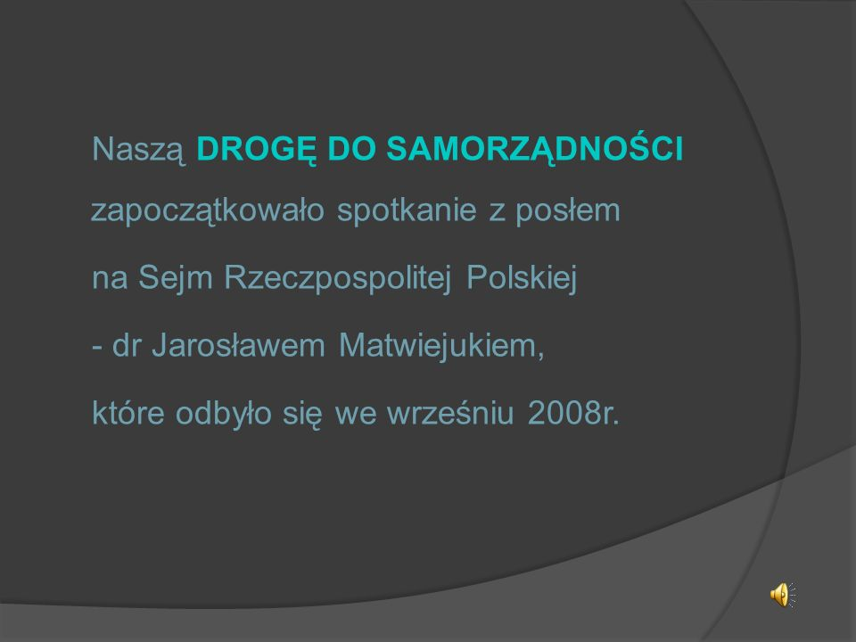 Naszą DROGĘ DO SAMORZĄDNOŚCI zapoczątkowało spotkanie z posłem na Sejm Rzeczpospolitej Polskiej - dr Jarosławem Matwiejukiem, które odbyło się we wrze