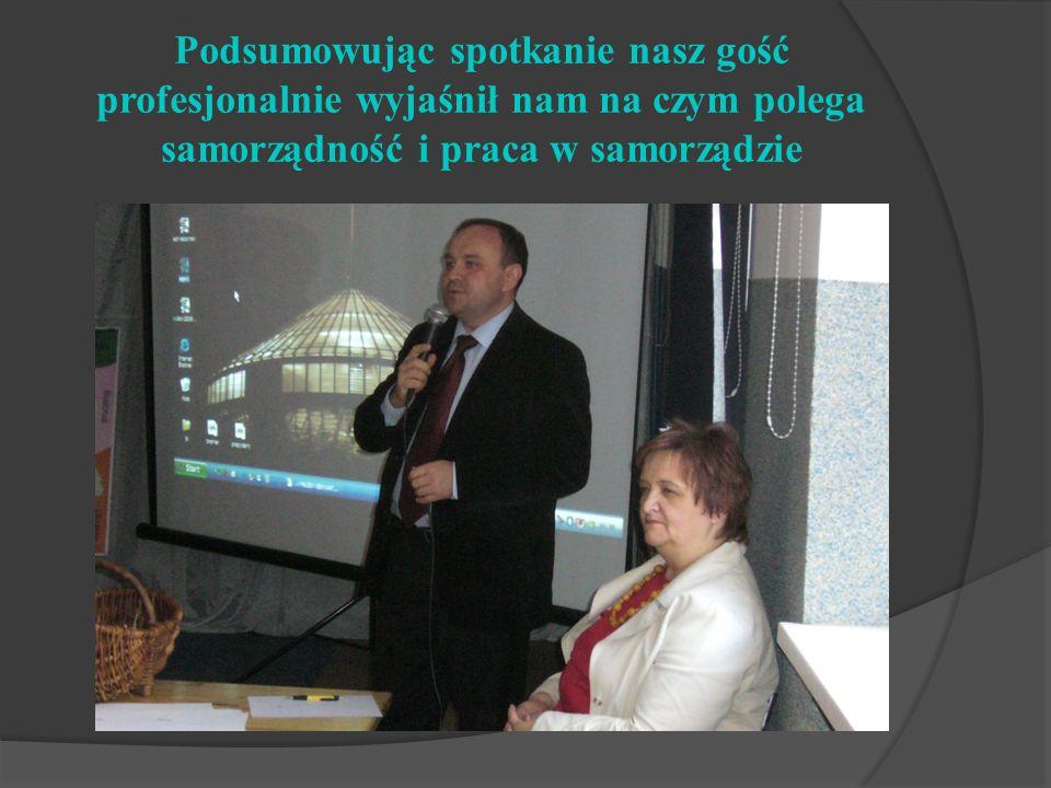 Podsumowując spotkanie nasz gość profesjonalnie wyjaśnił nam na czym polega samorządność i praca w samorządzie