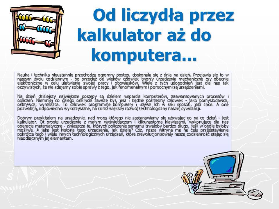 Od liczydła do kalkulatora przygotowały: Marta Radzikowska Weronika Miruk Weronika Miruk