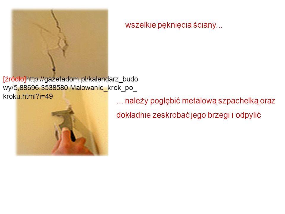 wszelkie pęknięcia ściany...... należy pogłębić metalową szpachelką oraz dokładnie zeskrobać jego brzegi i odpylić [źródło]http://gazetadom.pl/kalenda