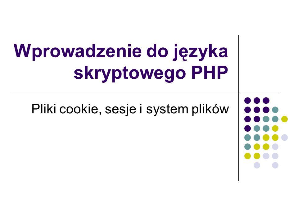 Przenoszenie i kopiowanie plików copy(plik_źródłowy, plik_docelowy) – kopiowanie plików rename(plik_źródłowy, plik_docelowy) – przenoszenie plików unlink(nazwa_pliku) – usuwanie plików