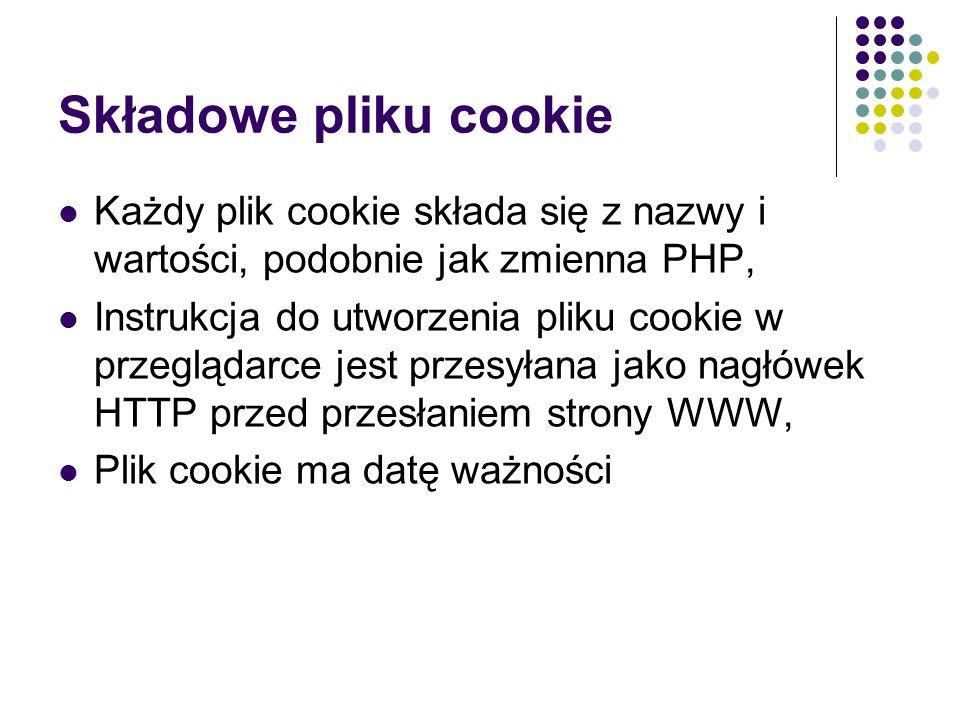 Przykład nagłówka pliku cookie Set-Cookie: email=pokulewicz@wi.ps.pl; expires=Sat, 31-Dec-2005 23:59:59 GMT