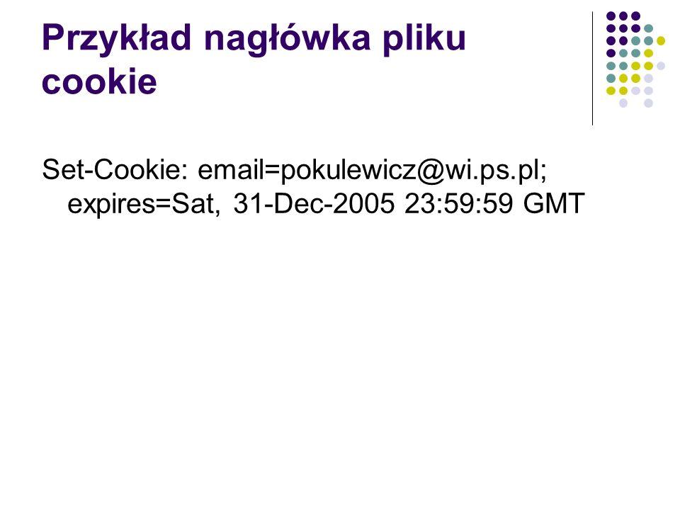 Dostęp do plików cookie Tablica $_COOKIE w języku PHP zawiera wszystkie pliki cookie, które zostały przesłane do bieżącego skryptu Wyświetlenie zawartości pliku cookie: echo $_COOKIE[nazwa]