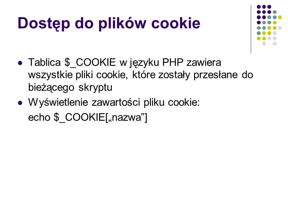 Ustawianie plików cookie za pomocą PHP setcookie(nazwa, wartość, time()+offset, [domena], [ścieżka_do_pliku_cookie]); Przykład: setcookie(email, pokulewicz@wi.ps.pl, time() + 3660,.zce.szczecin.pl, /scripts);