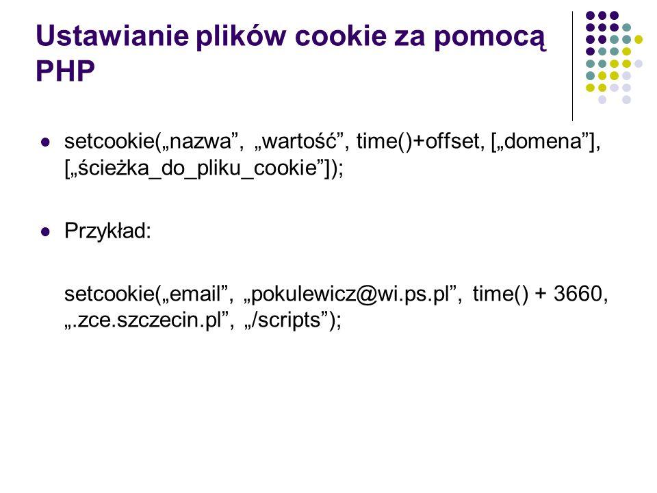 Usuwanie plików cookie Nie istnieje funkcja usuwająca plik cookie w przeglądarce Można zablokować przesyłanie pliku cookie do serwera WWW, korzystając z funkcji setcookie, w której podajemy: Nazwę pliku cookie Pustą wartość Datę ważności z przeszłości