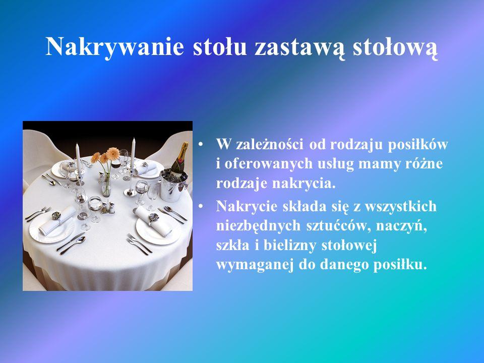 Nakrywanie stołu zastawą stołową W zależności od rodzaju posiłków i oferowanych usług mamy różne rodzaje nakrycia. Nakrycie składa się z wszystkich ni