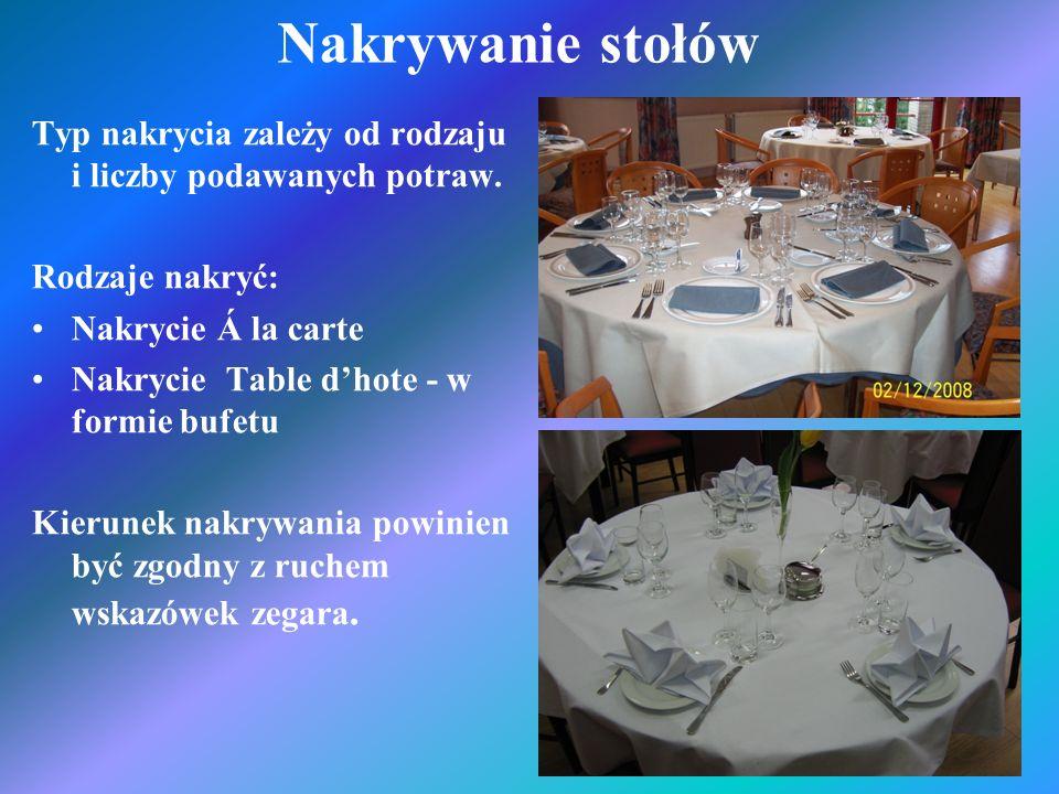 Nakrywanie stołów Typ nakrycia zależy od rodzaju i liczby podawanych potraw. Rodzaje nakryć: Nakrycie Á la carte Nakrycie Table dhote - w formie bufet