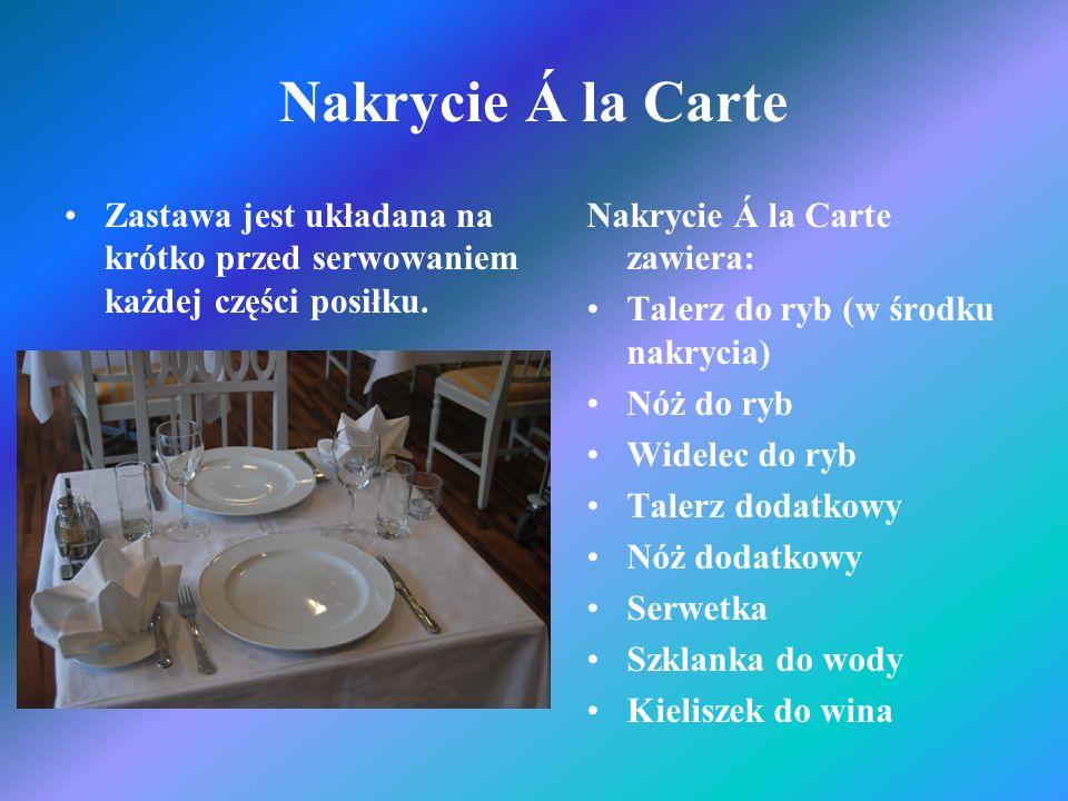 Nakrycie Á la Carte Zastawa jest układana na krótko przed serwowaniem każdej części posiłku. Nakrycie Á la Carte zawiera: Talerz do ryb (w środku nakr
