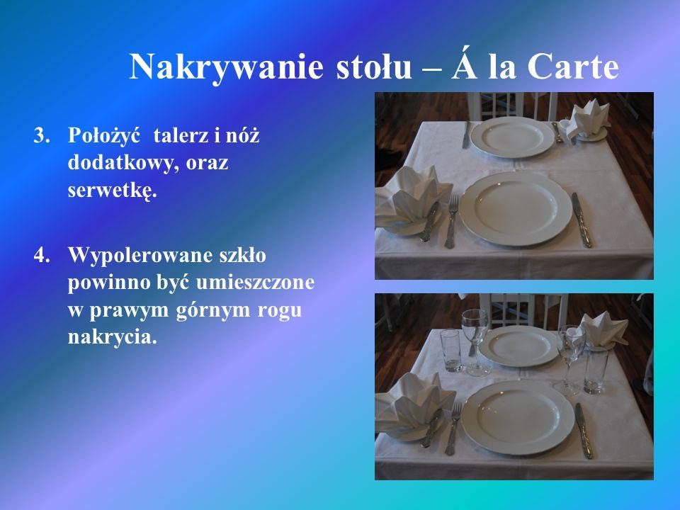 Nakrywanie stołu – Á la Carte 3.Położyć talerz i nóż dodatkowy, oraz serwetkę. 4. Wypolerowane szkło powinno być umieszczone w prawym górnym rogu nakr