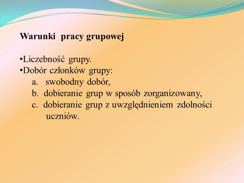 Warunki pracy grupowej Liczebność grupy. Dobór członków grupy: a. swobodny dobór, b. dobieranie grup w sposób zorganizowany, c. dobieranie grup z uwzg