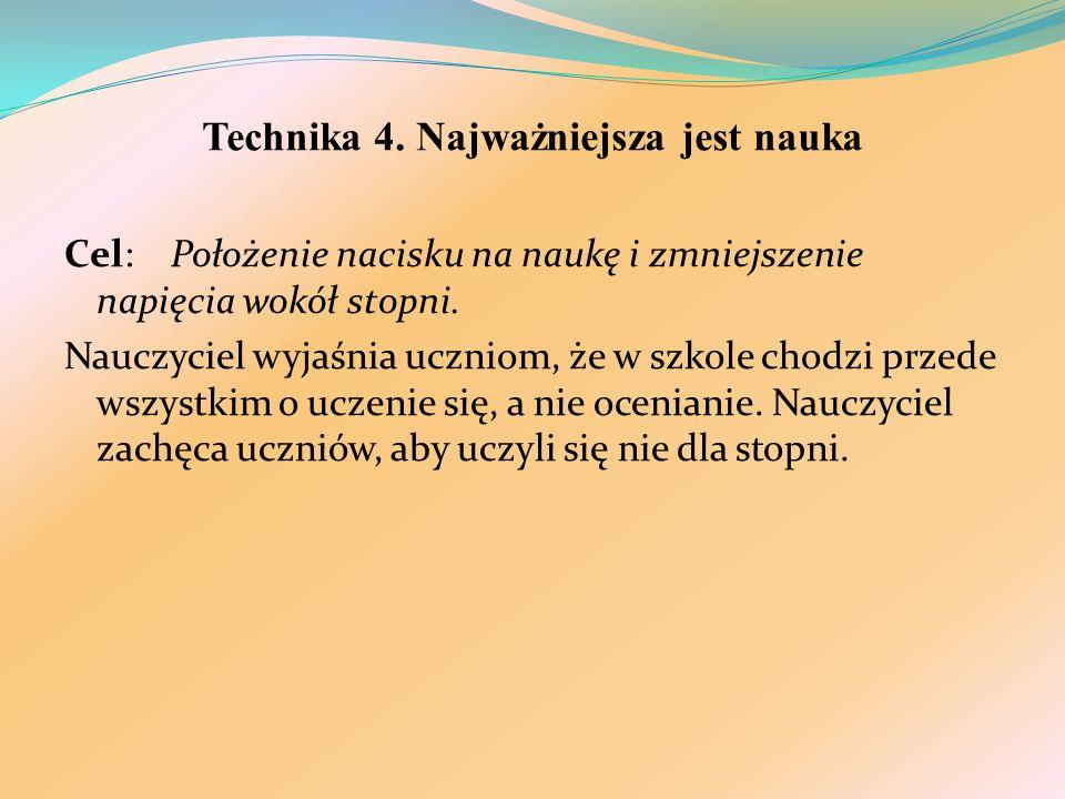 Technika 4. Najważniejsza jest nauka Cel: Położenie nacisku na naukę i zmniejszenie napięcia wokół stopni. Nauczyciel wyjaśnia uczniom, że w szkole ch