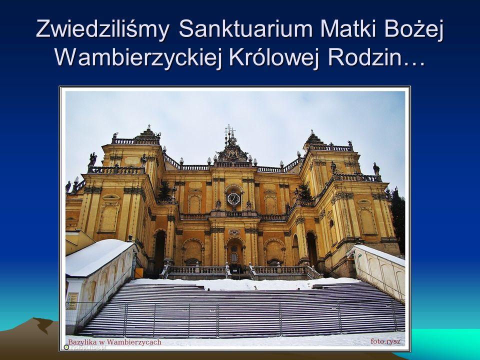 Zwiedziliśmy Sanktuarium Matki Bożej Wambierzyckiej Królowej Rodzin…