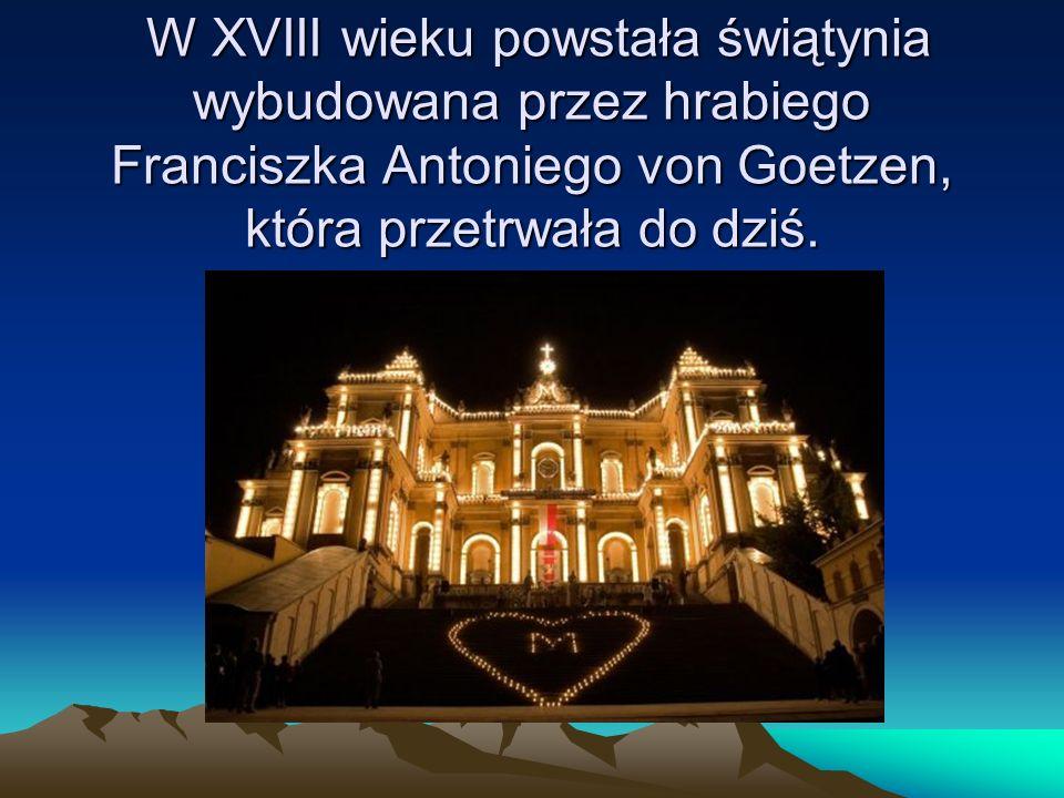 W XVIII wieku powstała świątynia wybudowana przez hrabiego Franciszka Antoniego von Goetzen, która przetrwała do dziś. W XVIII wieku powstała świątyni