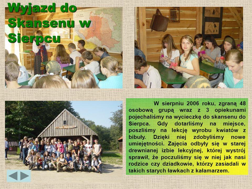 Wyjazd do Skansenu w Sierpcu W sierpniu 2006 roku, zgraną 48 osobową grupą wraz z 3 opiekunami pojechaliśmy na wycieczkę do skansenu do Sierpca. Gdy d