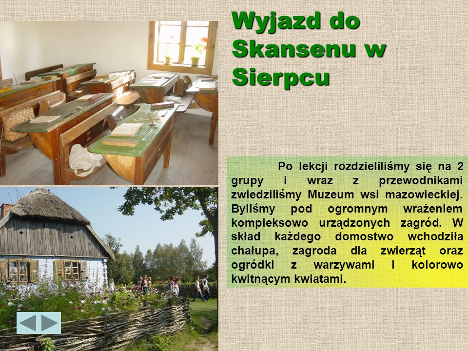Wyjazd do Skansenu w Sierpcu Po lekcji rozdzieliliśmy się na 2 grupy i wraz z przewodnikami zwiedziliśmy Muzeum wsi mazowieckiej. Byliśmy pod ogromnym