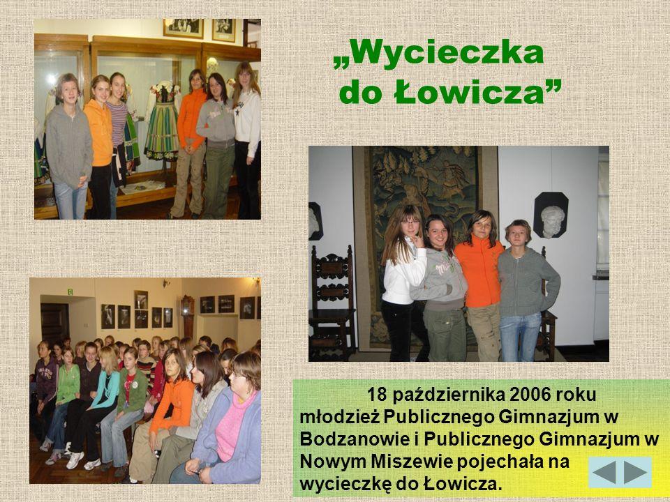 18 października 2006 roku młodzież Publicznego Gimnazjum w Bodzanowie i Publicznego Gimnazjum w Nowym Miszewie pojechała na wycieczkę do Łowicza. Wyci