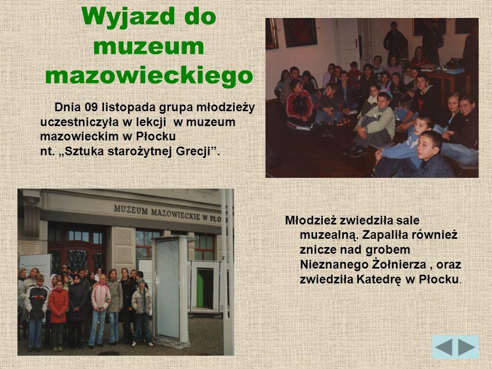 Wyjazd do muzeum mazowieckiego Dnia 09 listopada grupa młodzieży uczestniczyła w lekcji w muzeum mazowieckim w Płocku nt. Sztuka starożytnej Grecji. M