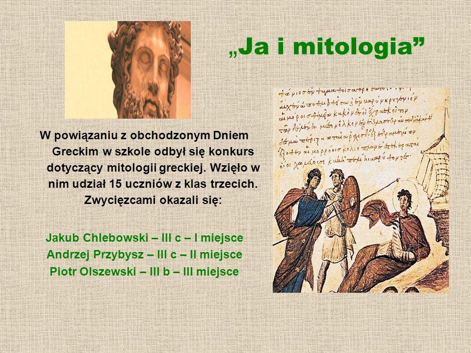 Ja i mitologia W powiązaniu z obchodzonym Dniem Greckim w szkole odbył się konkurs dotyczący mitologii greckiej. Wzięło w nim udział 15 uczniów z klas