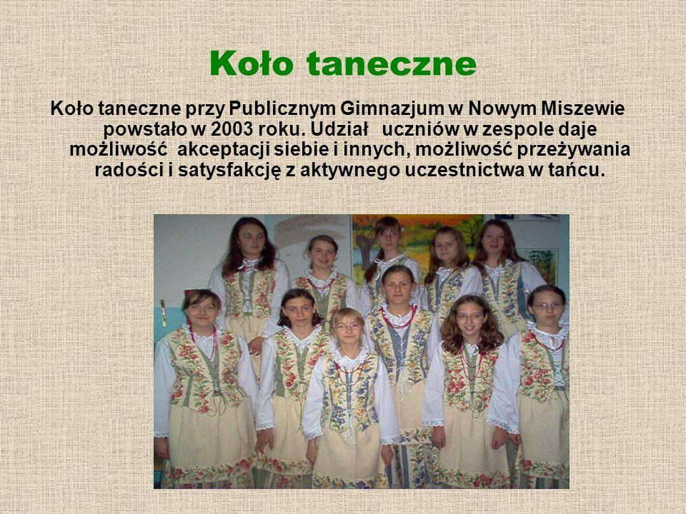 Koło taneczne Koło taneczne przy Publicznym Gimnazjum w Nowym Miszewie powstało w 2003 roku. Udział uczniów w zespole daje możliwość akceptacji siebie