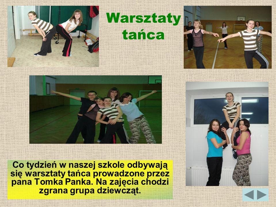 Warsztaty tańca Co tydzień w naszej szkole odbywają się warsztaty tańca prowadzone przez pana Tomka Panka. Na zajęcia chodzi zgrana grupa dziewcząt.