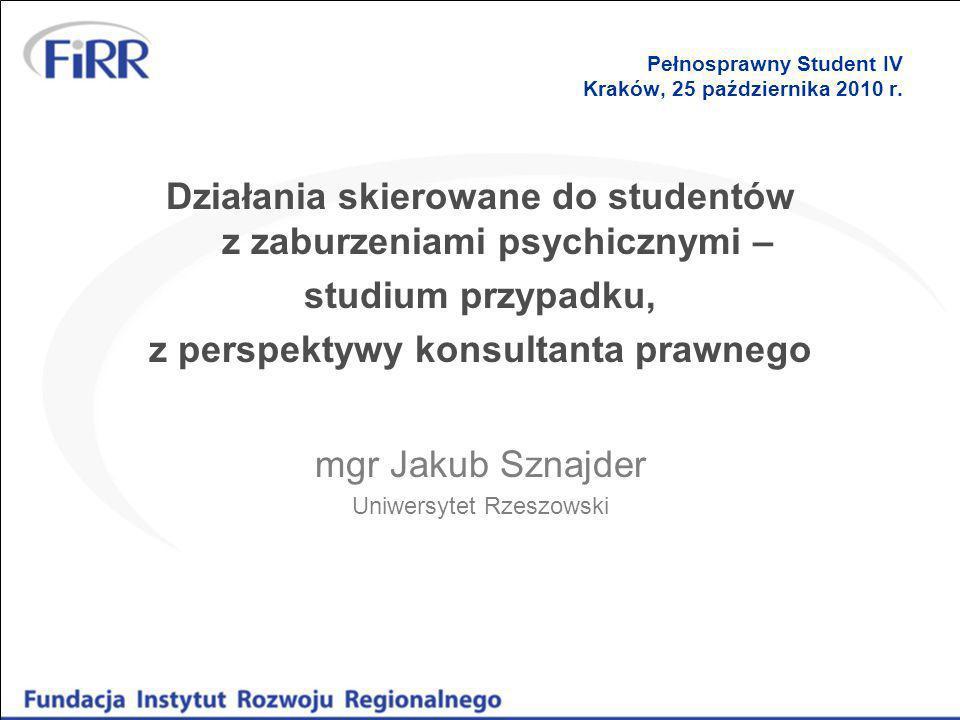 Pełnosprawny Student IV Kraków, 25 października 2010 r. Działania skierowane do studentów z zaburzeniami psychicznymi – studium przypadku, z perspekty
