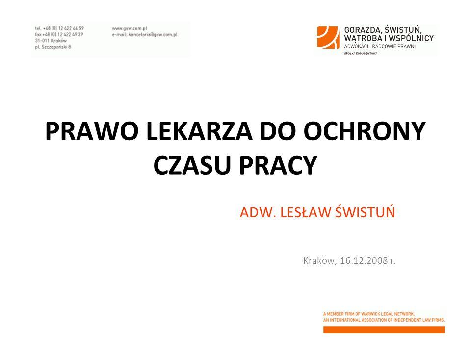Źródła prawa pracy: Ustawa o zakładach opieki zdrowotnej Kodeks pracy Dyrektywa dotycząca niektórych aspektów organizacji czasu pracy Wewnątrzzakładowe akty prawne (regulaminy)