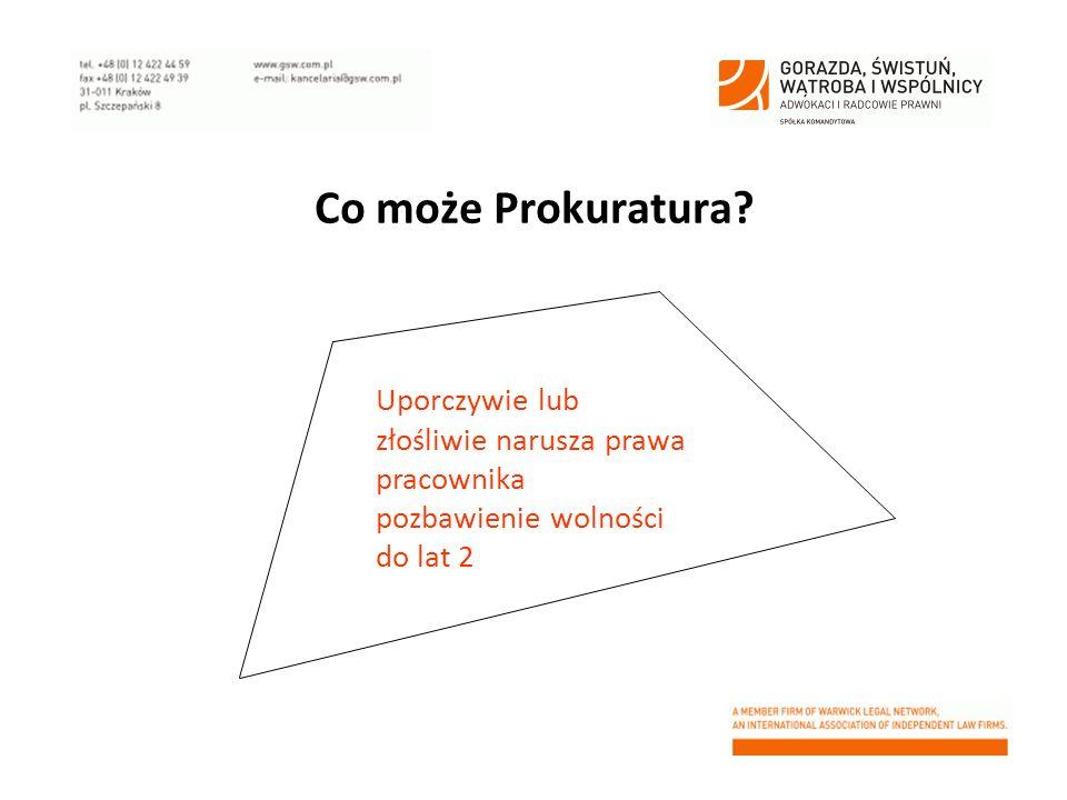 Co może Prokuratura? Uporczywie lub złośliwie narusza prawa pracownika pozbawienie wolności do lat 2