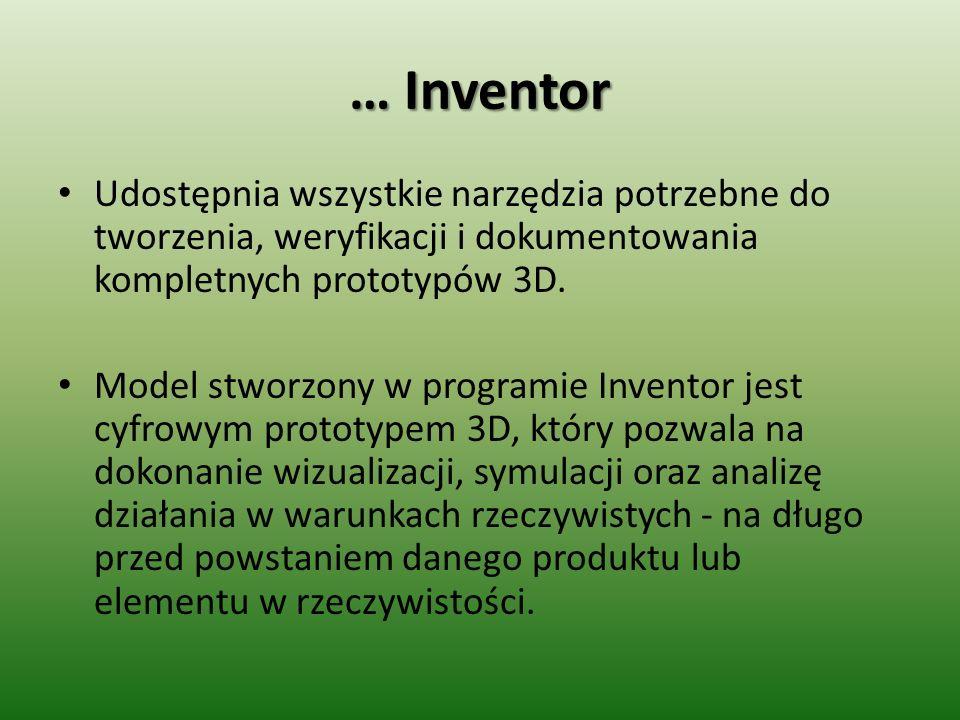 … Inventor Udostępnia wszystkie narzędzia potrzebne do tworzenia, weryfikacji i dokumentowania kompletnych prototypów 3D. Model stworzony w programie
