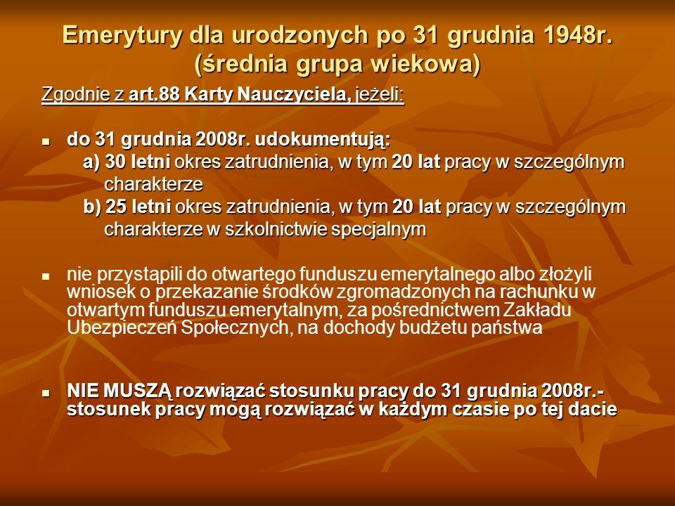 Emerytury dla urodzonych po 31 grudnia 1948r. (średnia grupa wiekowa) Zgodnie z art.88 Karty Nauczyciela, jeżeli: do 31 grudnia 2008r. udokumentują: d