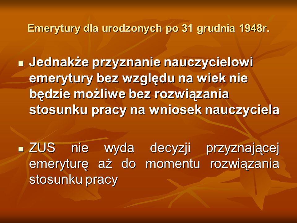 Emerytury dla urodzonych po 31 grudnia 1948r. Jednakże przyznanie nauczycielowi emerytury bez względu na wiek nie będzie możliwe bez rozwiązania stosu