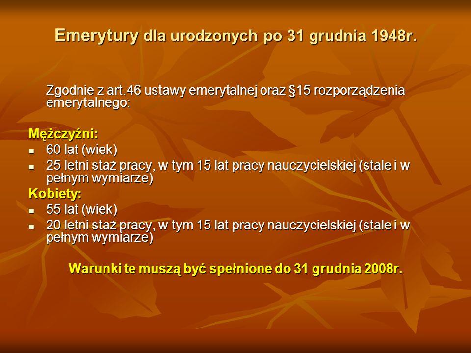Emerytury dla urodzonych po 31 grudnia 1948r. Zgodnie z art.46 ustawy emerytalnej oraz §15 rozporządzenia emerytalnego: Mężczyźni: 60 lat (wiek) 60 la