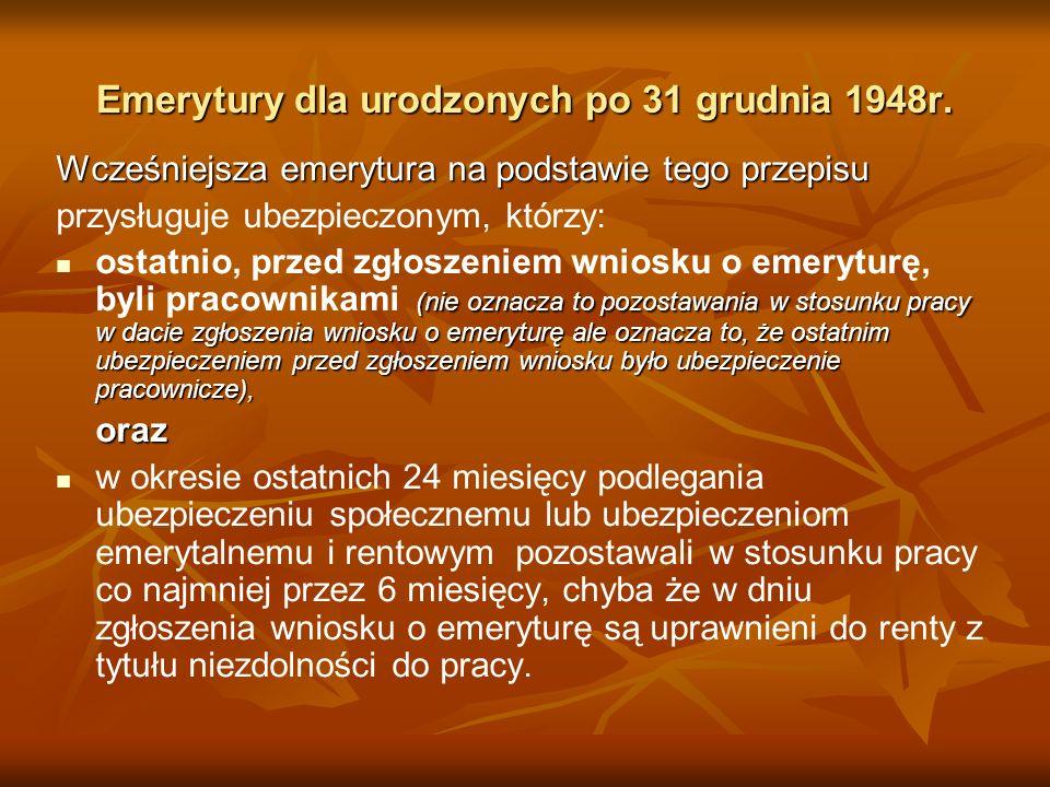 Emerytury dla urodzonych po 31 grudnia 1948r. Wcześniejsza emerytura na podstawie tego przepisu przysługuje ubezpieczonym, którzy: (nie oznacza to poz