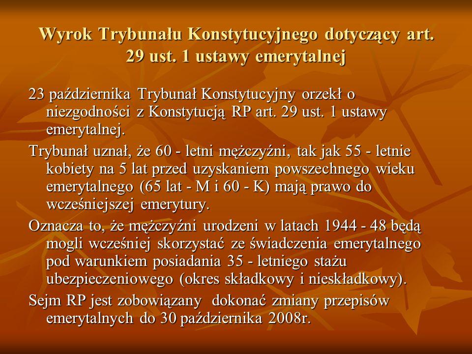 Wyrok Trybunału Konstytucyjnego dotyczący art. 29 ust. 1 ustawy emerytalnej 23 października Trybunał Konstytucyjny orzekł o niezgodności z Konstytucją