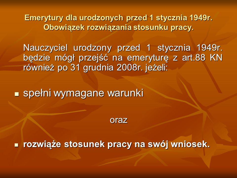 Emerytury dla urodzonych przed 1 stycznia 1949r. Obowiązek rozwiązania stosunku pracy. Nauczyciel urodzony przed 1 stycznia 1949r. będzie mógł przejść