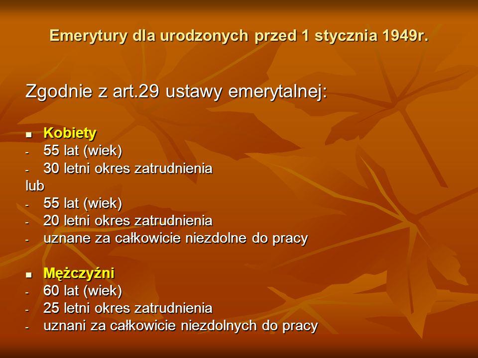 Emerytury dla urodzonych przed 1 stycznia 1949r. Emerytury dla urodzonych przed 1 stycznia 1949r. Zgodnie z art.29 ustawy emerytalnej: Kobiety Kobiety