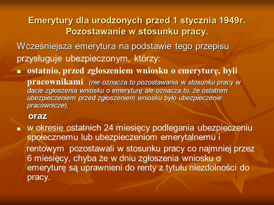Emerytury dla urodzonych przed 1 stycznia 1949r. Pozostawanie w stosunku pracy. Wcześniejsza emerytura na podstawie tego przepisu przysługuje ubezpiec