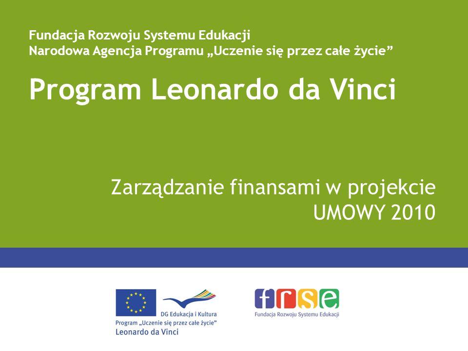 Program Leonardo da Vinci Zarządzanie finansami w projekcie UMOWY 2010 Fundacja Rozwoju Systemu Edukacji Narodowa Agencja Programu Uczenie się przez c