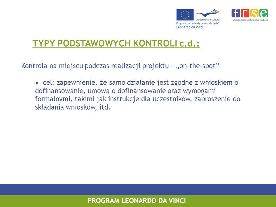 PROGRAM LEONARDO DA VINCI TYPY PODSTAWOWYCH KONTROLI c.d.: Kontrola na miejscu podczas realizacji projektu – on-the-spot cel: zapewnienie, że samo dzi