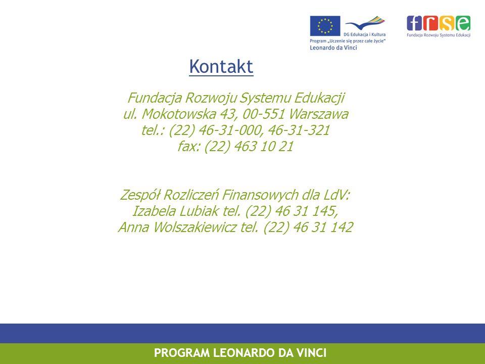 PROGRAM LEONARDO DA VINCI Kontakt Fundacja Rozwoju Systemu Edukacji ul. Mokotowska 43, 00-551 Warszawa tel.: (22) 46-31-000, 46-31-321 fax: (22) 463 1