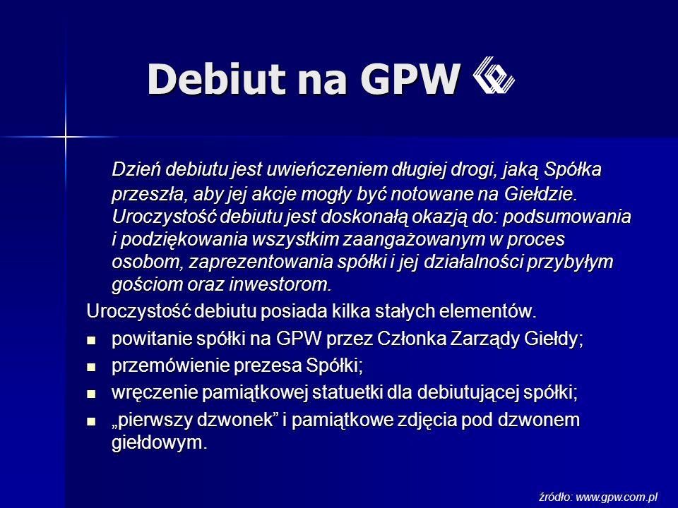 Debiut na GPW Dzień debiutu jest uwieńczeniem długiej drogi, jaką Spółka przeszła, aby jej akcje mogły być notowane na Giełdzie. Uroczystość debiutu j