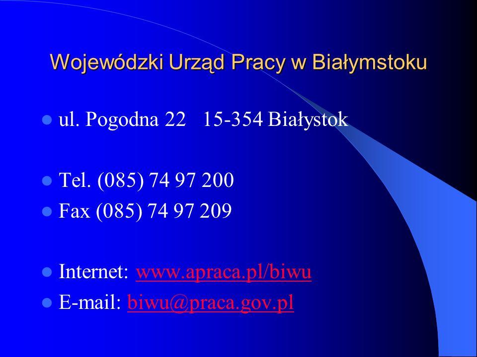 Wojewódzki Urząd Pracy w Białymstoku ul. Pogodna 22 15-354 Białystok Tel. (085) 74 97 200 Fax (085) 74 97 209 Internet: www.apraca.pl/biwuwww.apraca.p