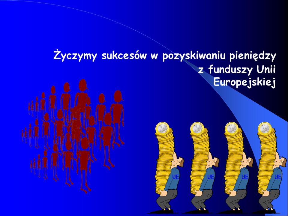 Życzymy sukcesów w pozyskiwaniu pieniędzy z funduszy Unii Europejskiej UE