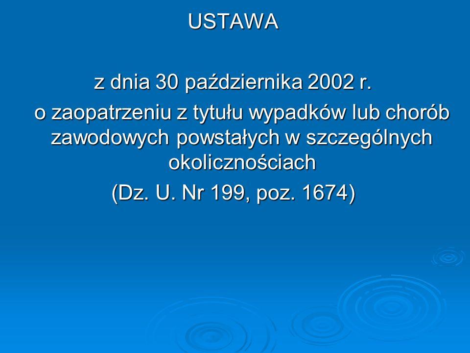 USTAWA z dnia 30 października 2002 r. o zaopatrzeniu z tytułu wypadków lub chorób zawodowych powstałych w szczególnych okolicznościach (Dz. U. Nr 199,