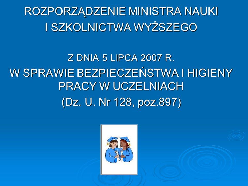 ROZPORZĄDZENIE MINISTRA NAUKI I SZKOLNICTWA WYŻSZEGO Z DNIA 5 LIPCA 2007 R. W SPRAWIE BEZPIECZEŃSTWA I HIGIENY PRACY W UCZELNIACH (Dz. U. Nr 128, poz.