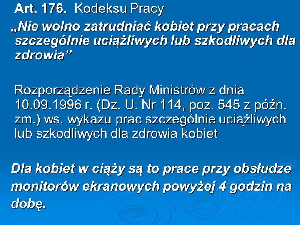 Art. 176. Kodeksu Pracy Nie wolno zatrudniać kobiet przy pracach szczególnie uciążliwych lub szkodliwych dla zdrowia Nie wolno zatrudniać kobiet przy