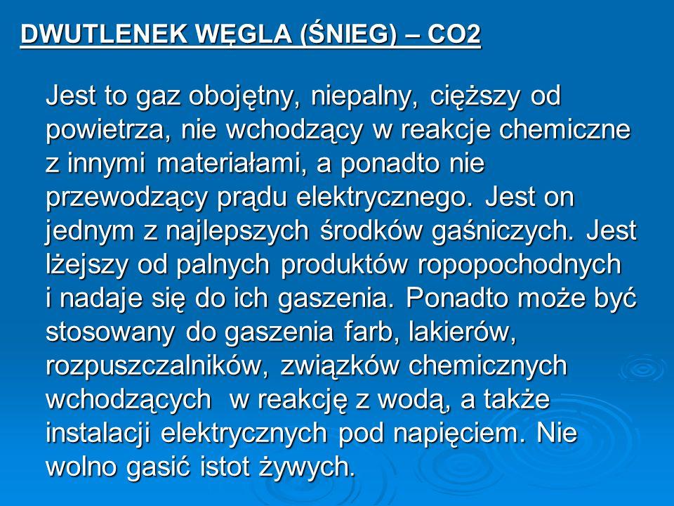DWUTLENEK WĘGLA (ŚNIEG) – CO2 Jest to gaz obojętny, niepalny, cięższy od powietrza, nie wchodzący w reakcje chemiczne z innymi materiałami, a ponadto