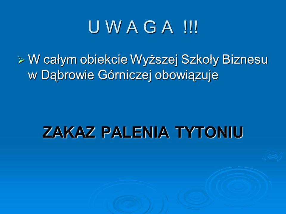 U W A G A !!! W całym obiekcie Wyższej Szkoły Biznesu w Dąbrowie Górniczej obowiązuje W całym obiekcie Wyższej Szkoły Biznesu w Dąbrowie Górniczej obo