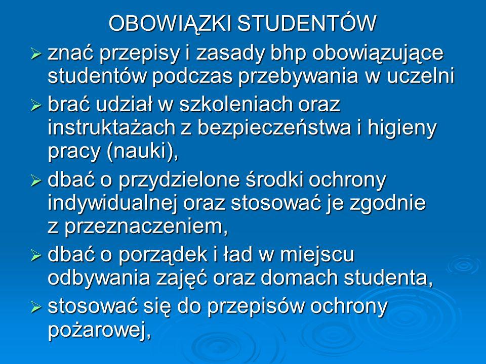 OBOWIĄZKI STUDENTÓW znać przepisy i zasady bhp obowiązujące studentów podczas przebywania w uczelni znać przepisy i zasady bhp obowiązujące studentów