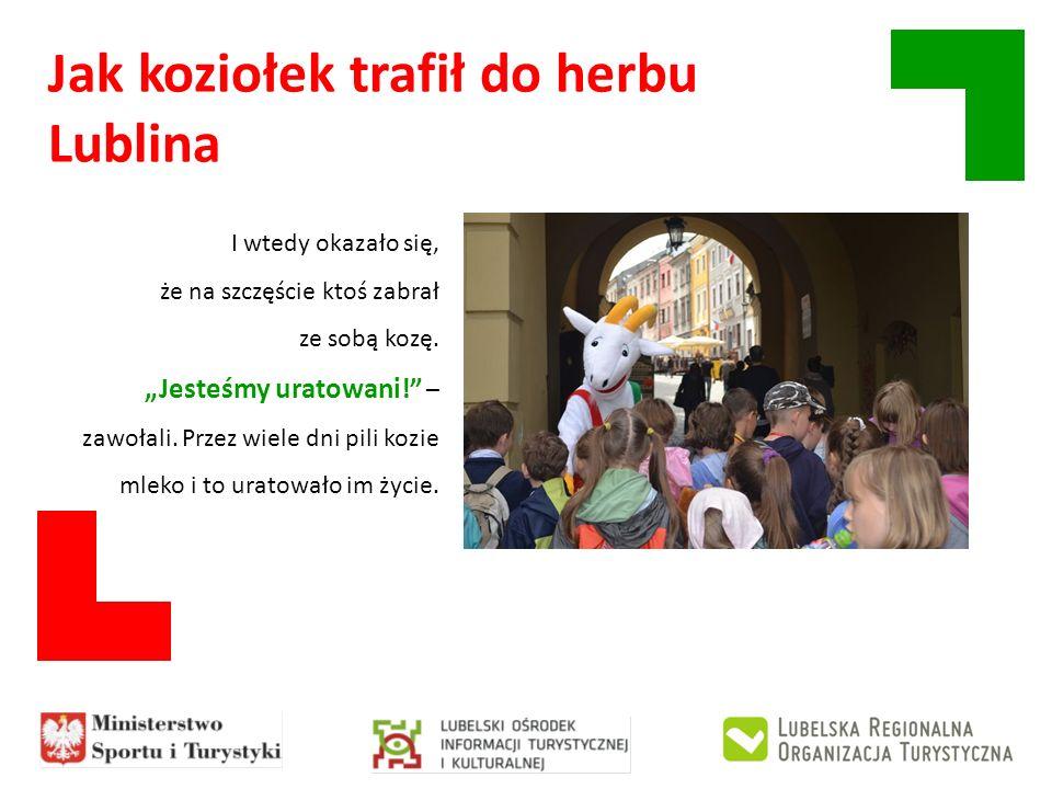 Jak koziołek trafił do herbu Lublina I wtedy okazało się, że na szczęście ktoś zabrał ze sobą kozę. Jesteśmy uratowani! – zawołali. Przez wiele dni pi